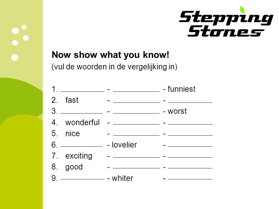 Now show what you know! (vul de woorden in de vergelijking in)