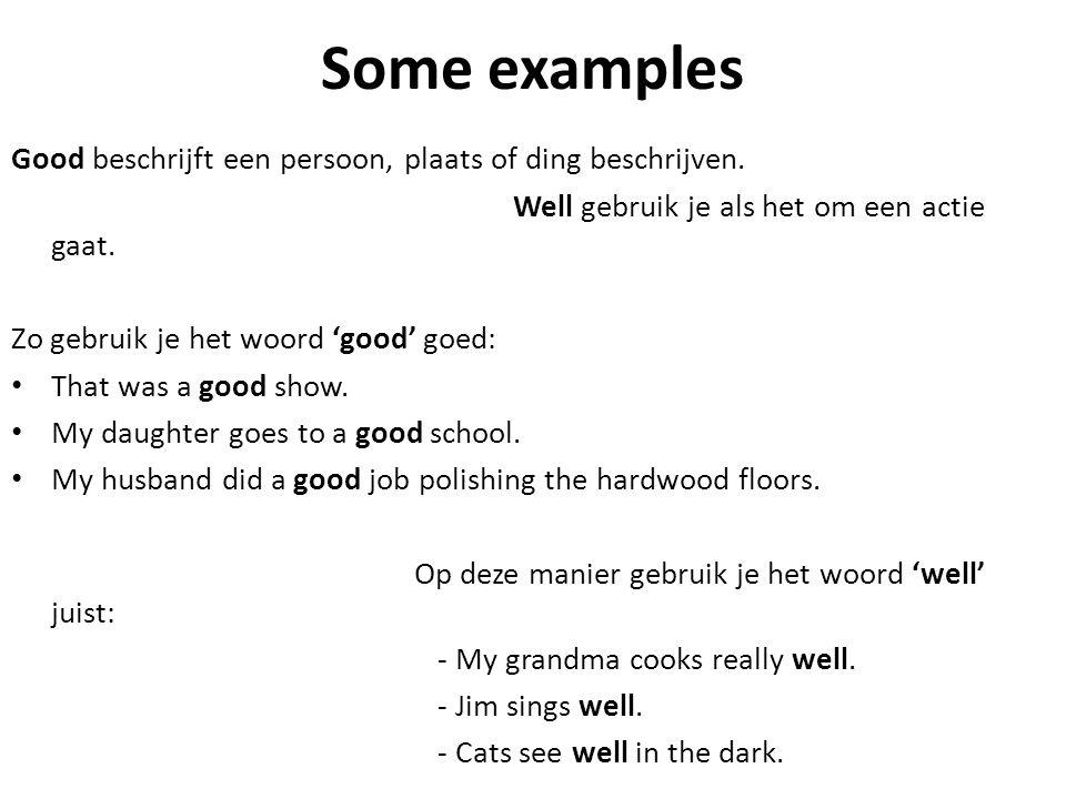 Some examples Good beschrijft een persoon, plaats of ding beschrijven.