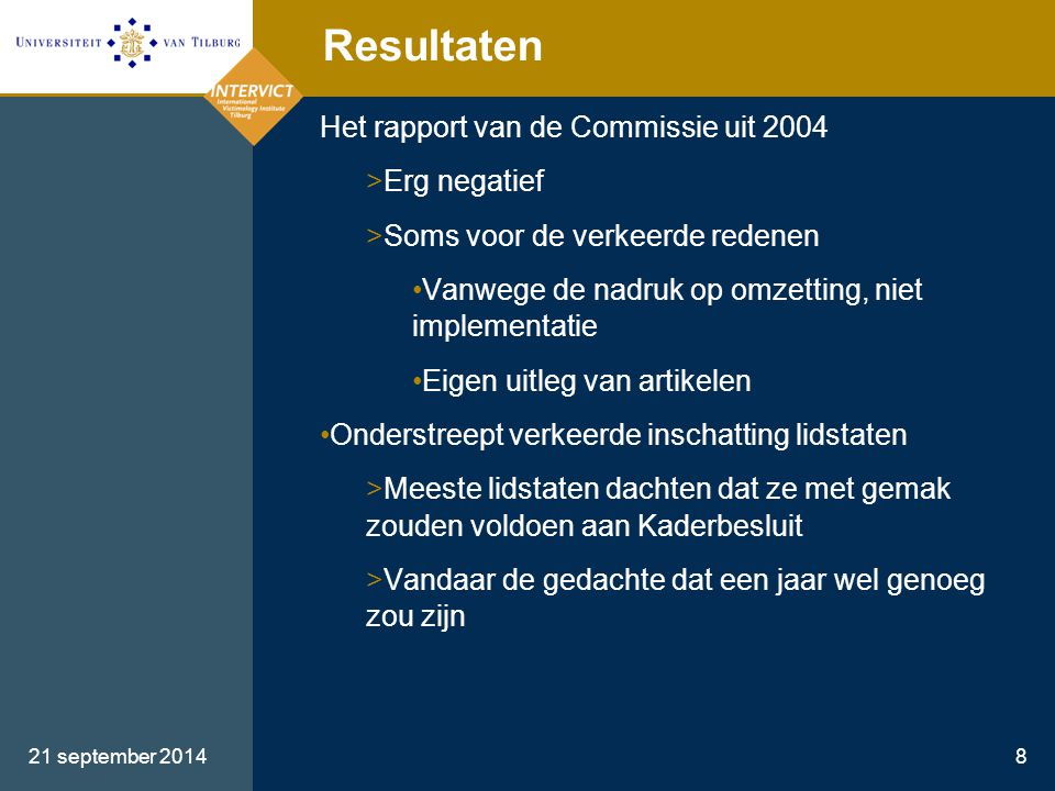 Resultaten Het rapport van de Commissie uit 2004 Erg negatief