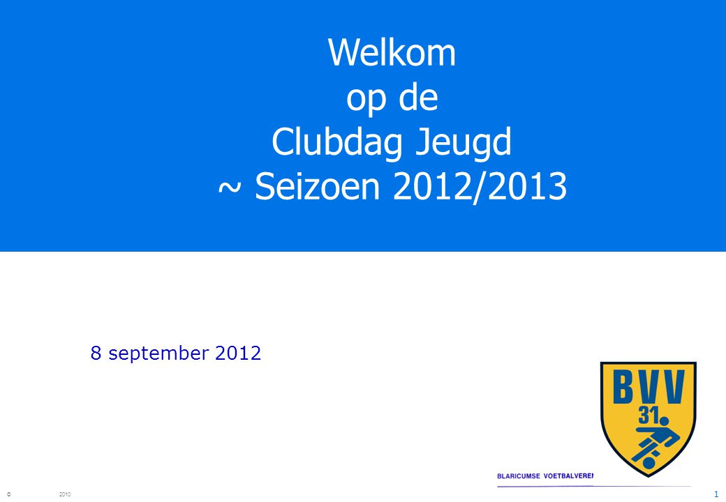 Welkom op de Clubdag Jeugd ~ Seizoen 2012/2013 8 september 2012