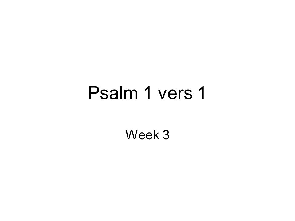 Psalm 1 vers 1 Week 3