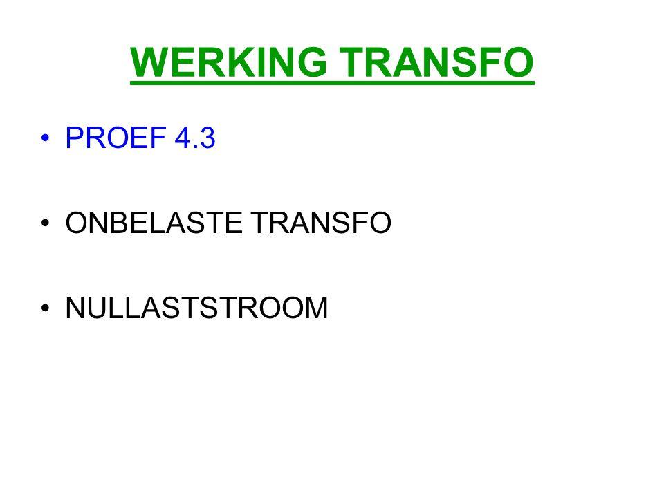 WERKING TRANSFO PROEF 4.3 ONBELASTE TRANSFO NULLASTSTROOM