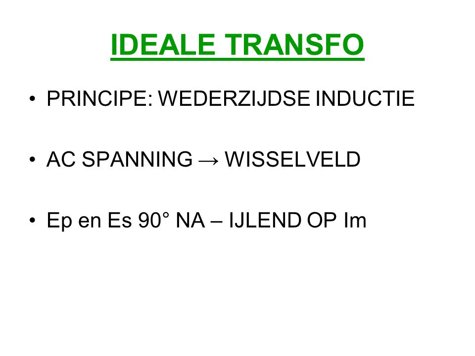 IDEALE TRANSFO PRINCIPE: WEDERZIJDSE INDUCTIE AC SPANNING → WISSELVELD