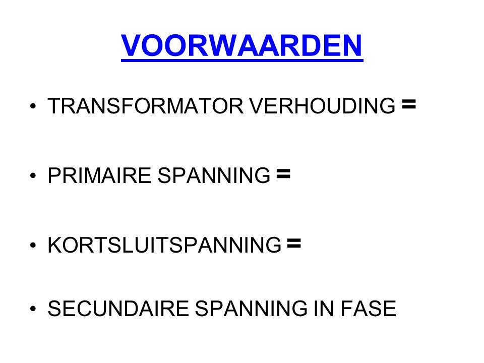 VOORWAARDEN TRANSFORMATOR VERHOUDING = PRIMAIRE SPANNING =
