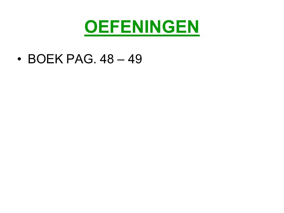 OEFENINGEN BOEK PAG. 48 – 49