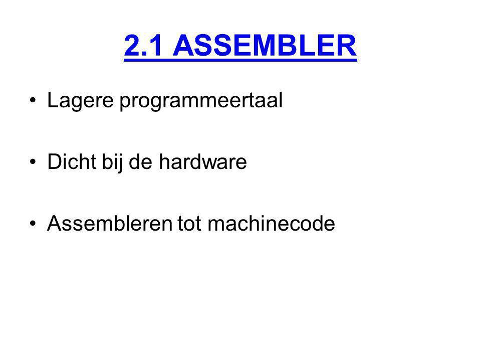 2.1 ASSEMBLER Lagere programmeertaal Dicht bij de hardware