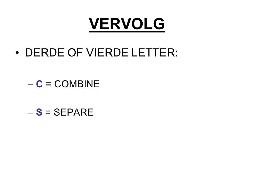 VERVOLG DERDE OF VIERDE LETTER: C = COMBINE S = SEPARE