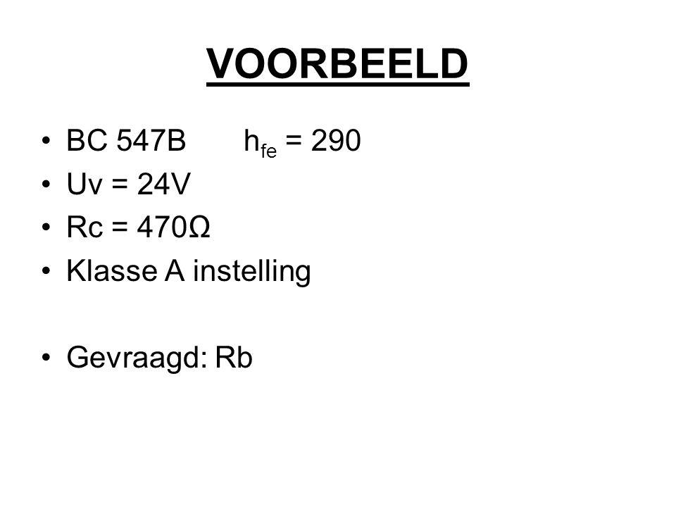 VOORBEELD BC 547B hfe = 290 Uv = 24V Rc = 470Ω Klasse A instelling