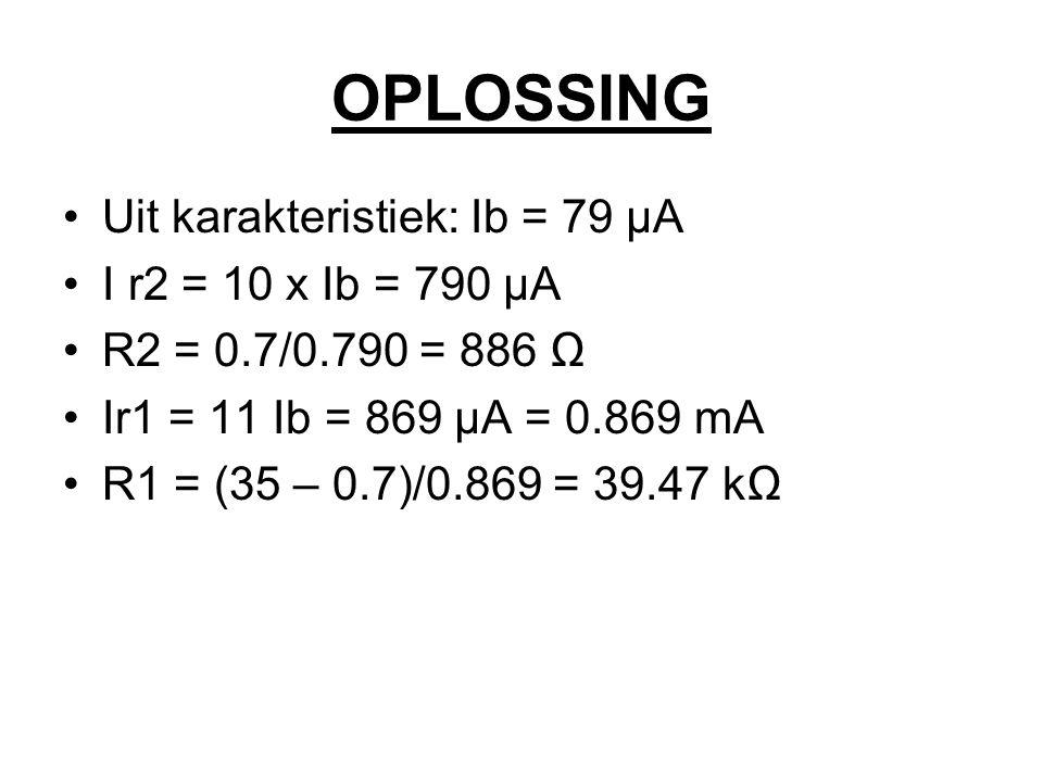 OPLOSSING Uit karakteristiek: Ib = 79 µA I r2 = 10 x Ib = 790 µA