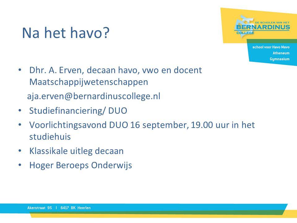 Na het havo Dhr. A. Erven, decaan havo, vwo en docent Maatschappijwetenschappen. aja.erven@bernardinuscollege.nl.