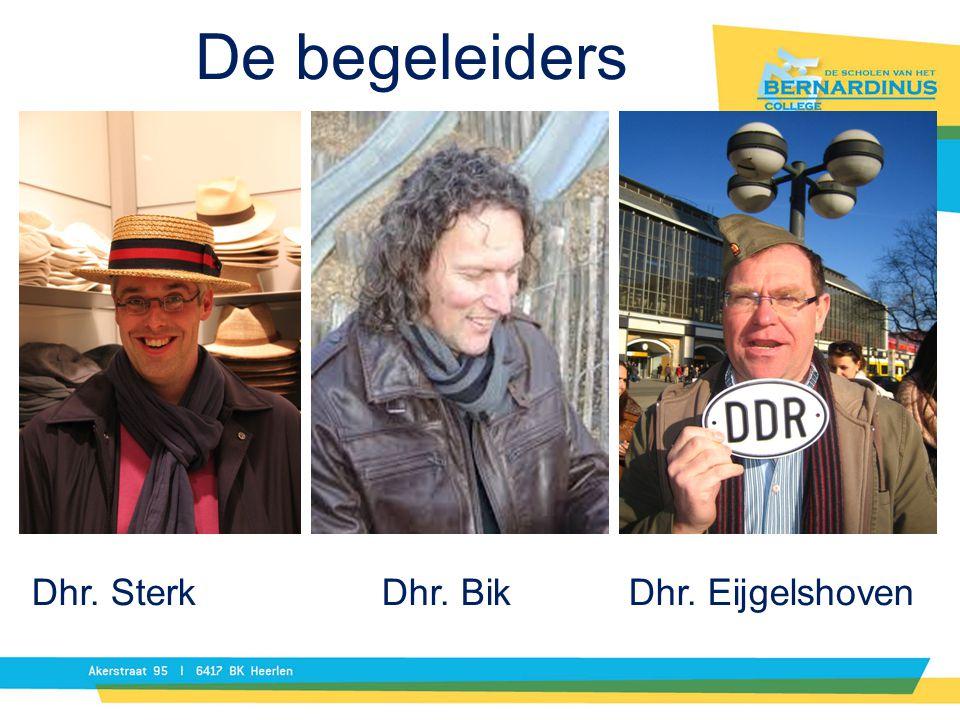 De begeleiders Dhr. Sterk Dhr. Bik Dhr. Eijgelshoven