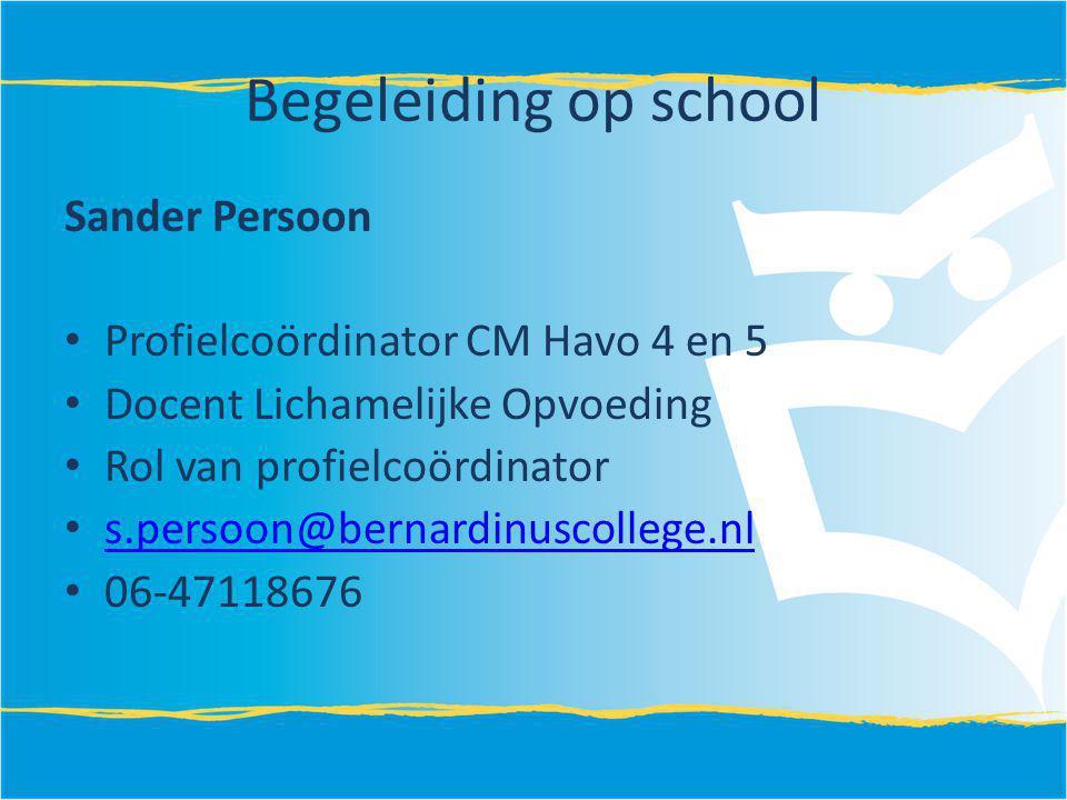 Begeleiding op school Sander Persoon Profielcoördinator CM Havo 4 en 5