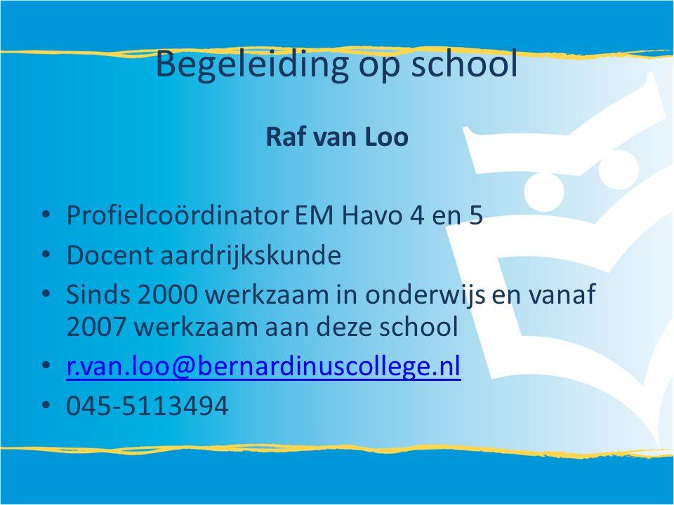 Begeleiding op school Raf van Loo Profielcoördinator EM Havo 4 en 5