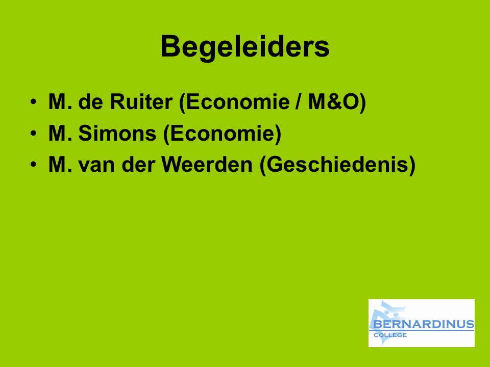 Begeleiders M. de Ruiter (Economie / M&O) M. Simons (Economie)