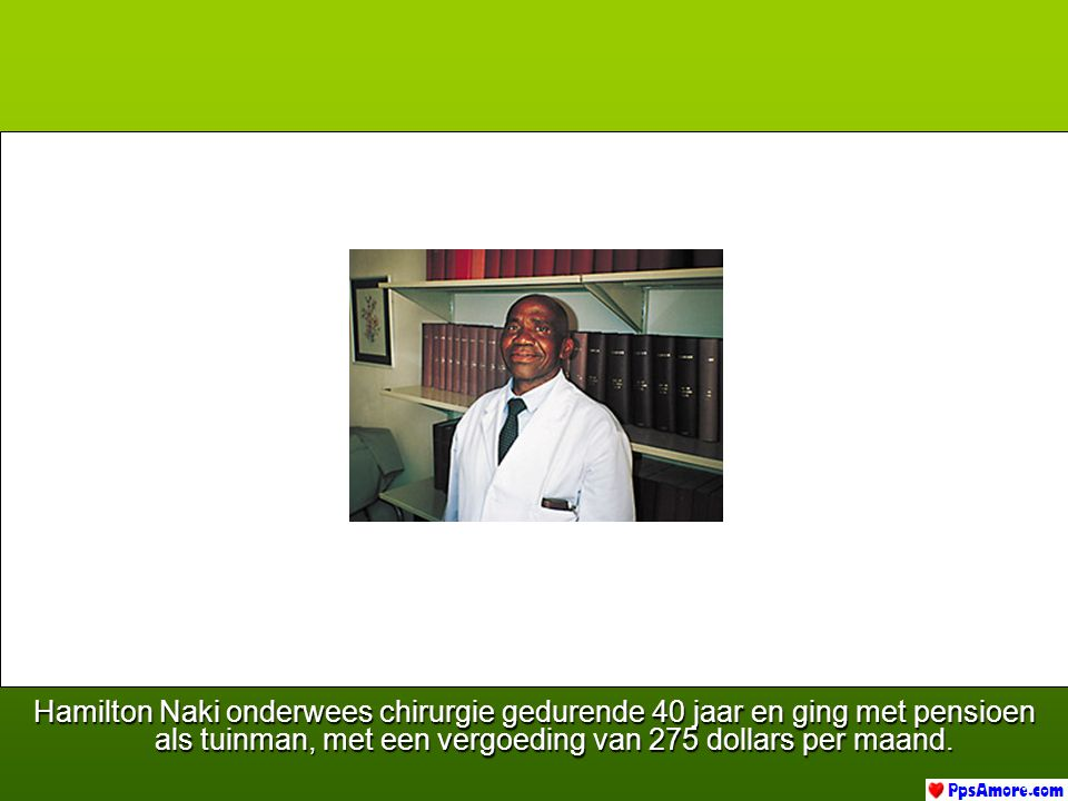 Hamilton Naki onderwees chirurgie gedurende 40 jaar en ging met pensioen als tuinman, met een vergoeding van 275 dollars per maand.