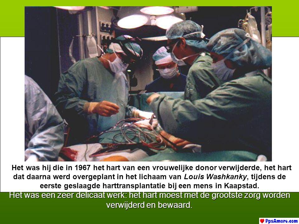 Het was hij die in 1967 het hart van een vrouwelijke donor verwijderde, het hart dat daarna werd overgeplant in het lichaam van Louis Washkanky, tijdens de eerste geslaagde harttransplantatie bij een mens in Kaapstad.