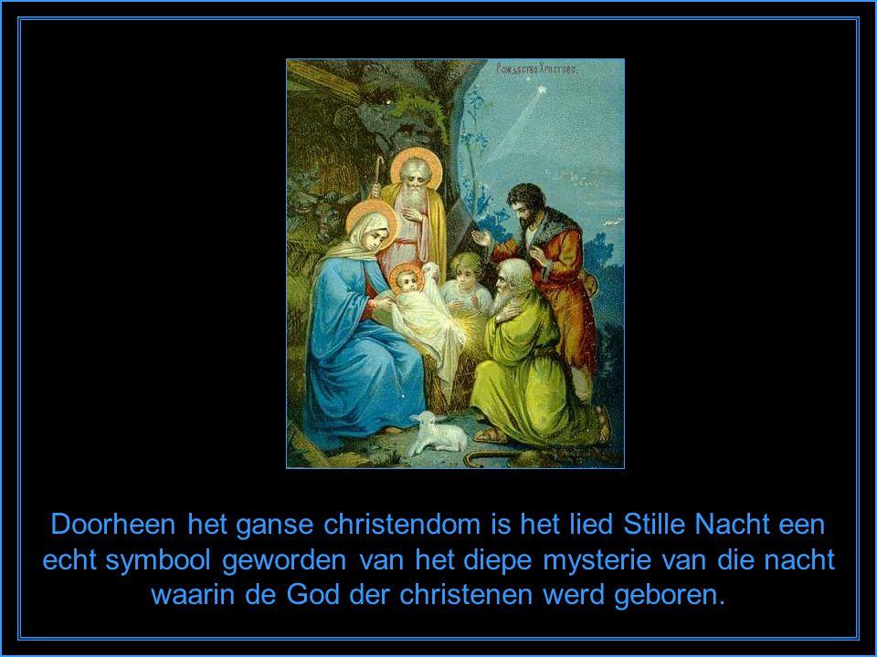 Doorheen het ganse christendom is het lied Stille Nacht een echt symbool geworden van het diepe mysterie van die nacht waarin de God der christenen werd geboren.