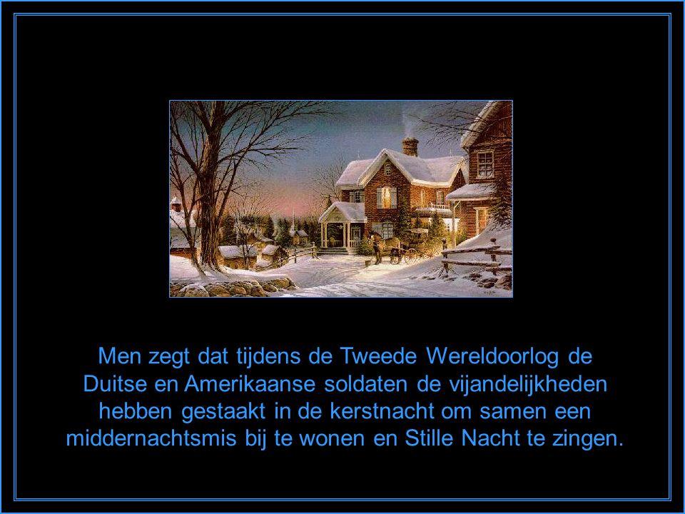 Men zegt dat tijdens de Tweede Wereldoorlog de Duitse en Amerikaanse soldaten de vijandelijkheden hebben gestaakt in de kerstnacht om samen een middernachtsmis bij te wonen en Stille Nacht te zingen.