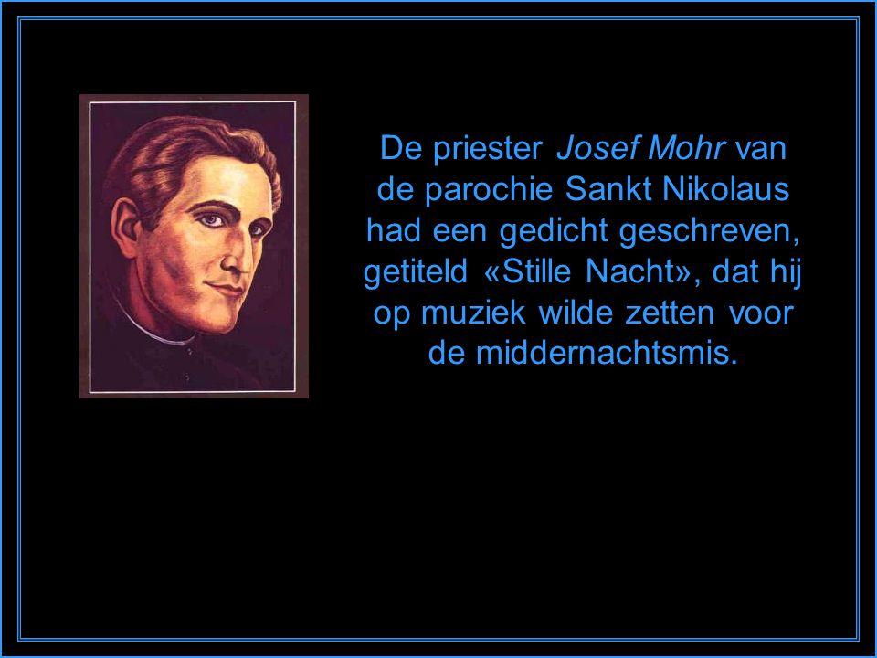 De priester Josef Mohr van de parochie Sankt Nikolaus had een gedicht geschreven, getiteld «Stille Nacht», dat hij op muziek wilde zetten voor de middernachtsmis.