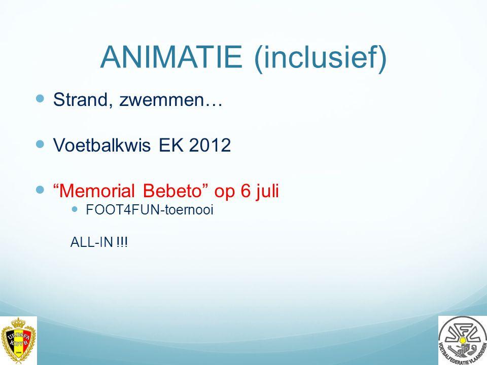 ANIMATIE (inclusief) Strand, zwemmen… Voetbalkwis EK 2012