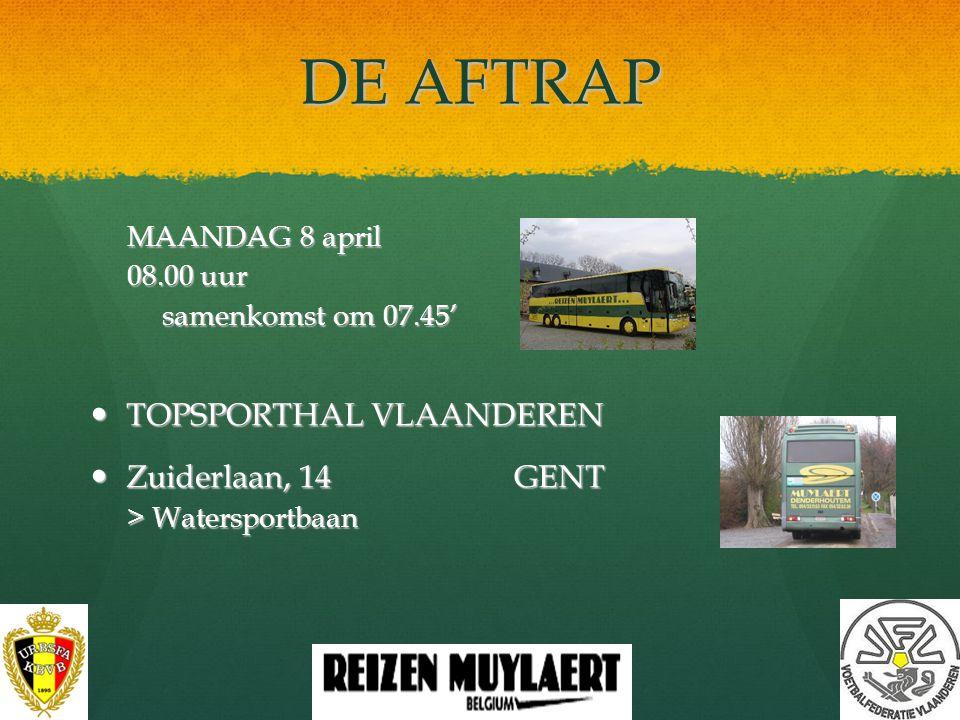 DE AFTRAP TOPSPORTHAL VLAANDEREN Zuiderlaan, 14 GENT MAANDAG 8 april