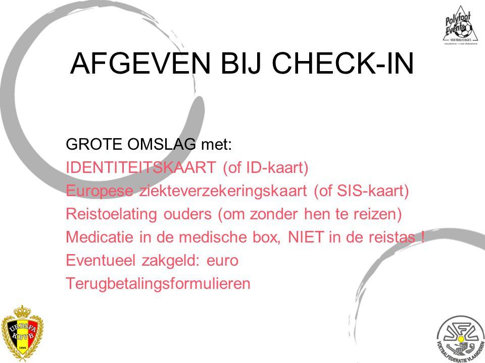 AFGEVEN BIJ CHECK-IN GROTE OMSLAG met: IDENTITEITSKAART (of ID-kaart)