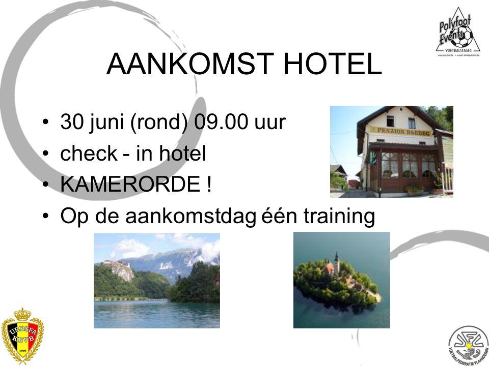 AANKOMST HOTEL 30 juni (rond) 09.00 uur check - in hotel KAMERORDE !