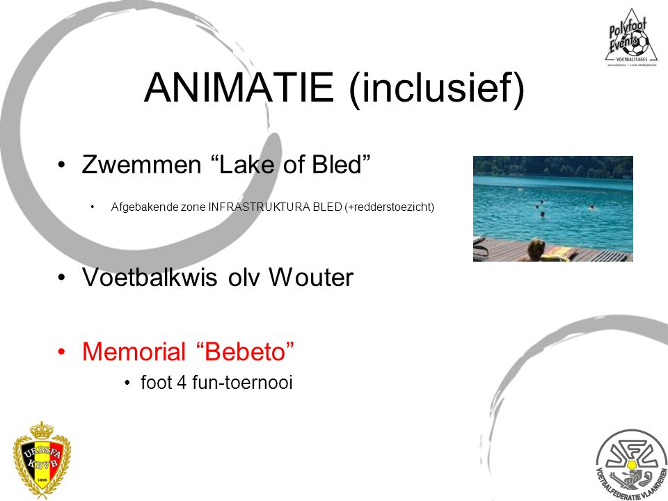 ANIMATIE (inclusief) Zwemmen Lake of Bled Voetbalkwis olv Wouter