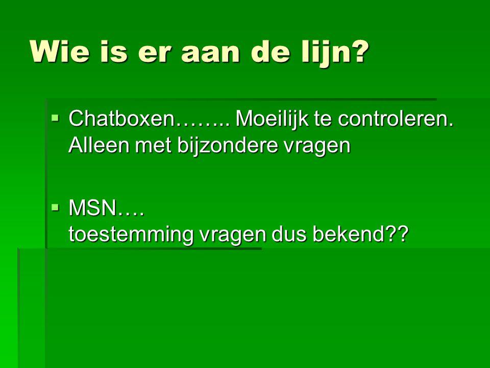 Wie is er aan de lijn. Chatboxen…….. Moeilijk te controleren.