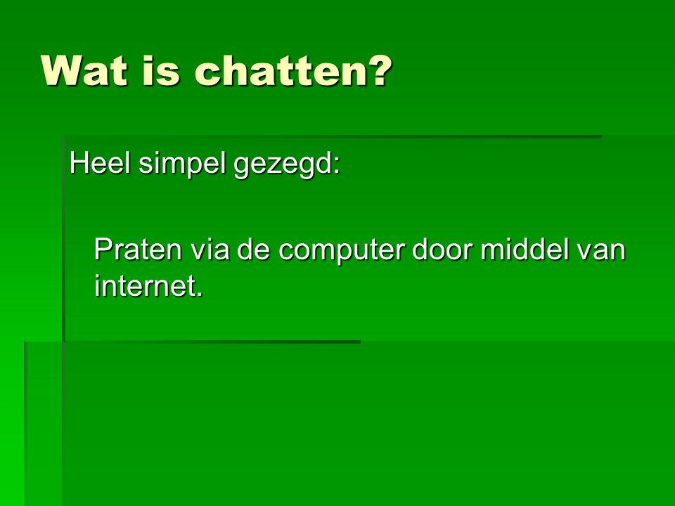 Wat is chatten Heel simpel gezegd: