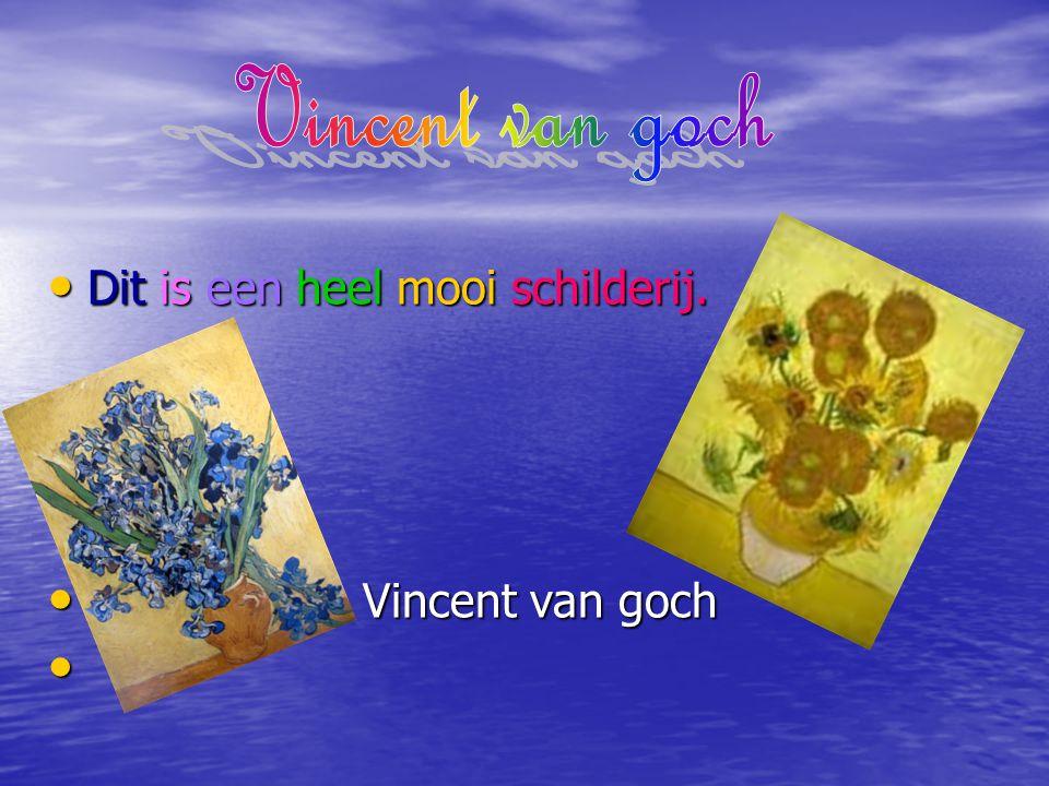 Vincent van goch Dit is een heel mooi schilderij. Vincent van goch
