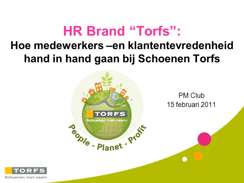 HR Brand Torfs : Hoe medewerkers –en klantentevredenheid hand in hand gaan bij Schoenen Torfs PM Club 15 februari 2011