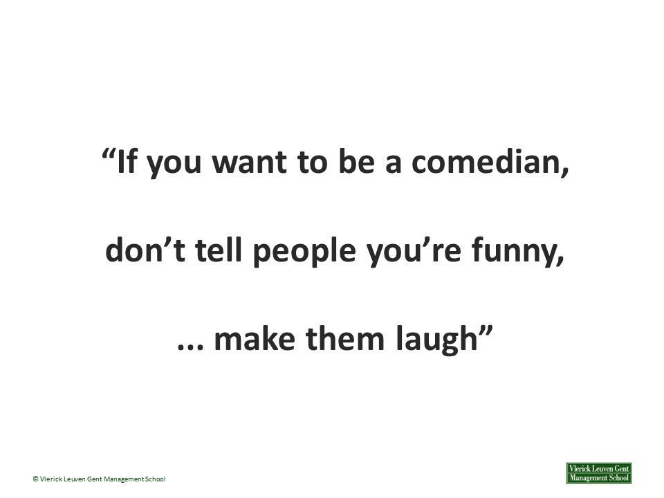 If you want to be a comedian, don't tell people you're funny,