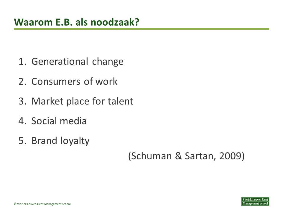 Waarom E.B. als noodzaak Generational change. Consumers of work. Market place for talent. Social media.