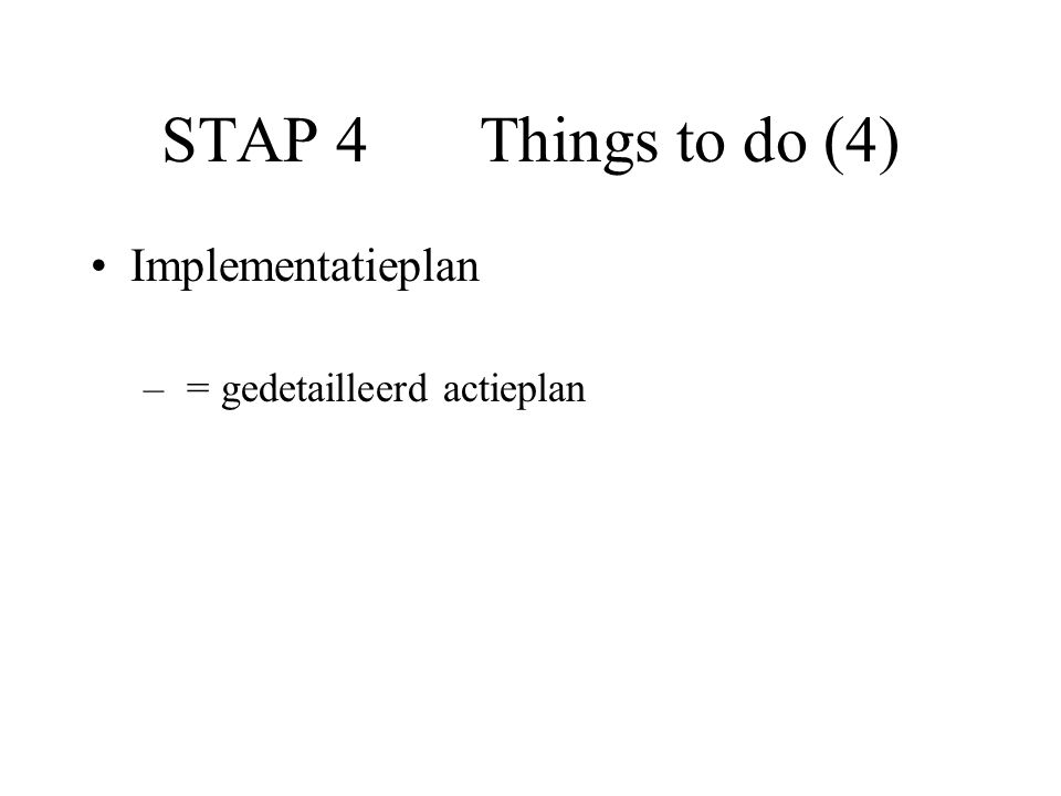 STAP 4 Things to do (4) Implementatieplan = gedetailleerd actieplan
