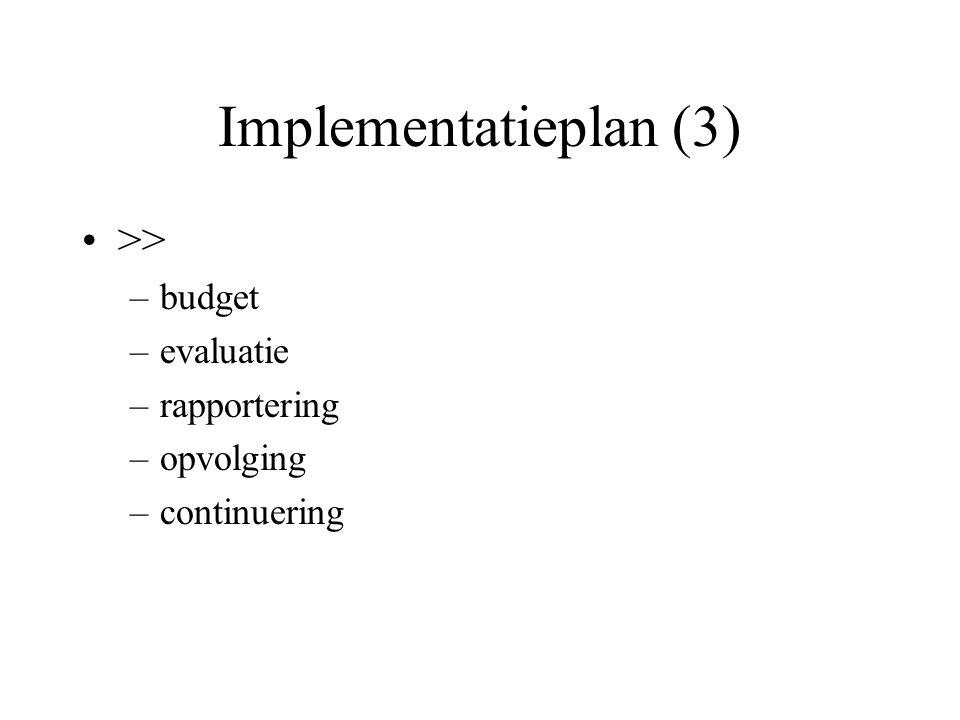 Implementatieplan (3) >> budget evaluatie rapportering opvolging