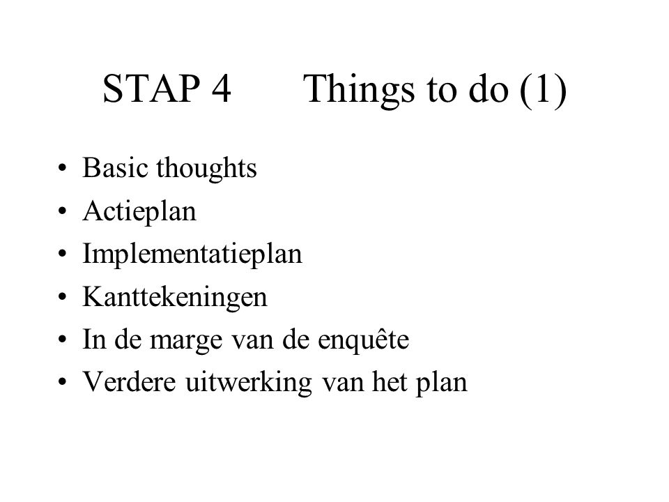 STAP 4 Things to do (1) Basic thoughts Actieplan Implementatieplan