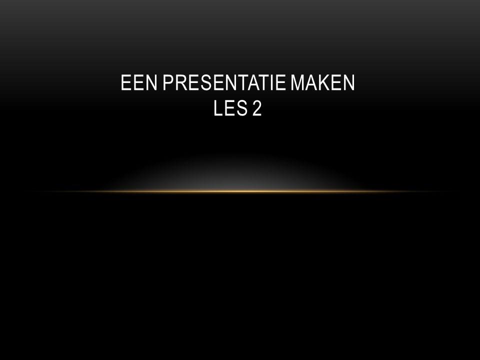 Een presentatie maken Les 2