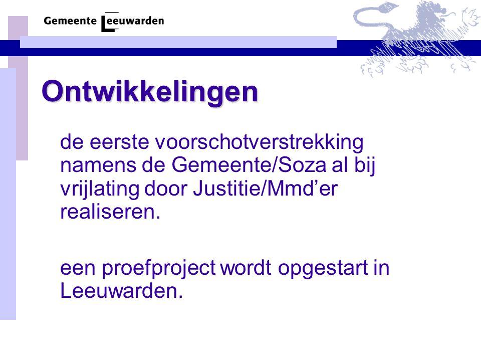Ontwikkelingen de eerste voorschotverstrekking namens de Gemeente/Soza al bij vrijlating door Justitie/Mmd'er realiseren.