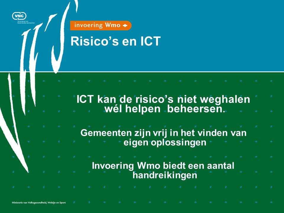 Risico's en ICT ICT kan de risico's niet weghalen wél helpen beheersen. Gemeenten zijn vrij in het vinden van eigen oplossingen.