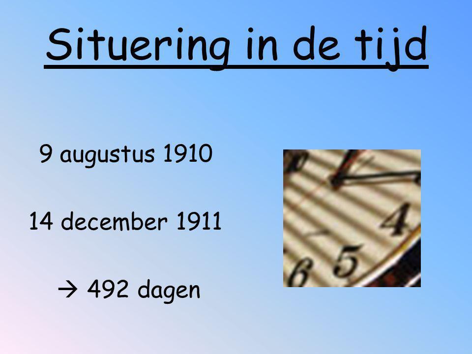 Situering in de tijd 9 augustus 1910 14 december 1911  492 dagen