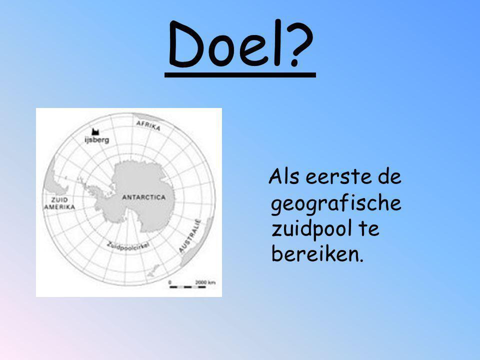 Doel Als eerste de geografische zuidpool te bereiken.