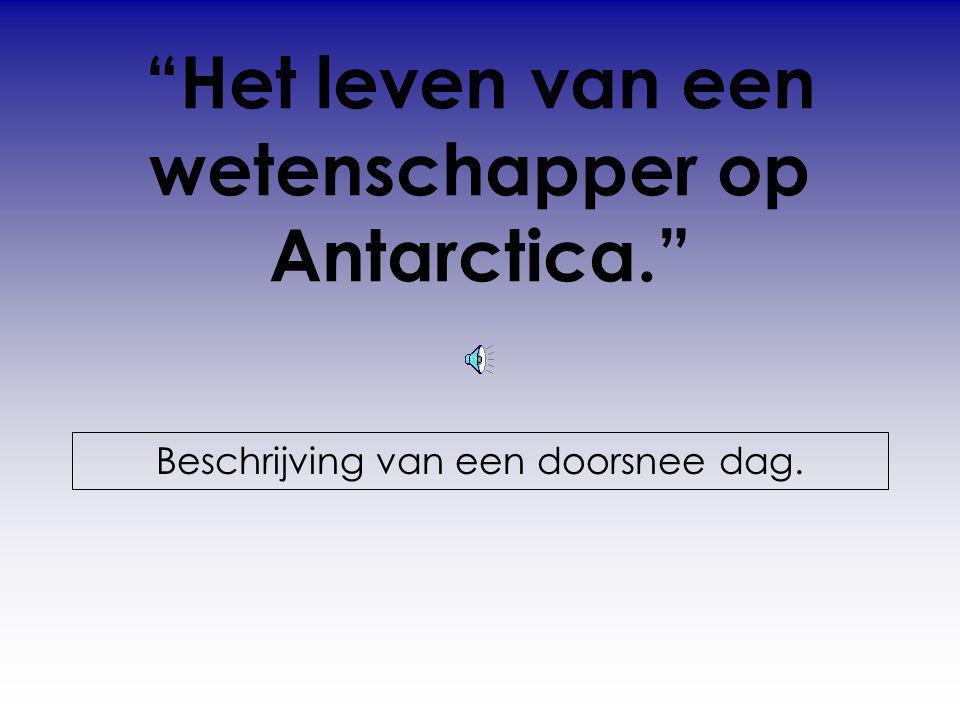 Het leven van een wetenschapper op Antarctica.