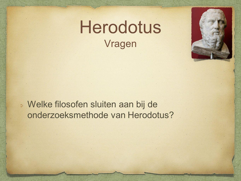 Herodotus Vragen Welke filosofen sluiten aan bij de onderzoeksmethode van Herodotus
