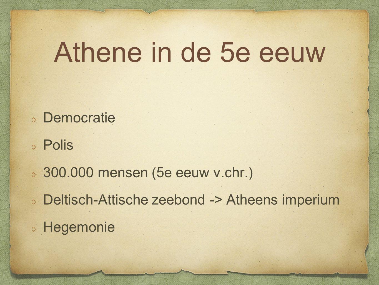 Athene in de 5e eeuw Democratie Polis 300.000 mensen (5e eeuw v.chr.)