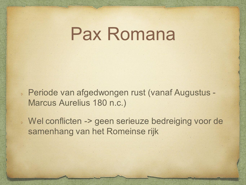 Pax Romana Periode van afgedwongen rust (vanaf Augustus - Marcus Aurelius 180 n.c.)