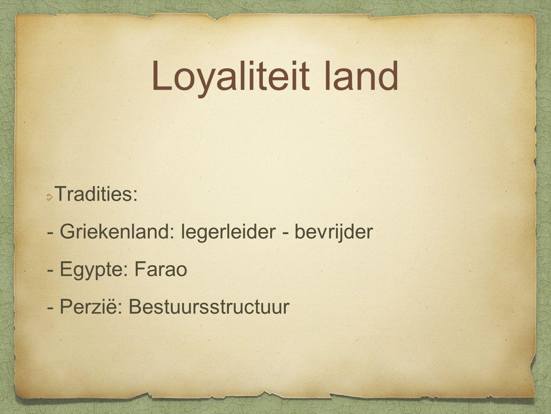 Loyaliteit land Tradities: - Griekenland: legerleider - bevrijder