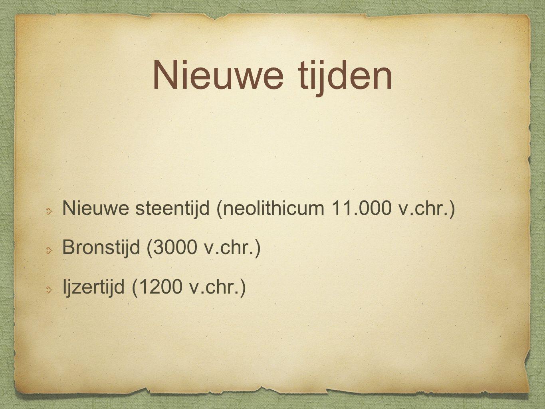 Nieuwe tijden Nieuwe steentijd (neolithicum 11.000 v.chr.)