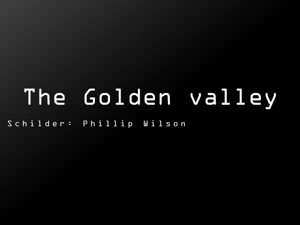 . Schilder: Phillip Wilson The Golden valley