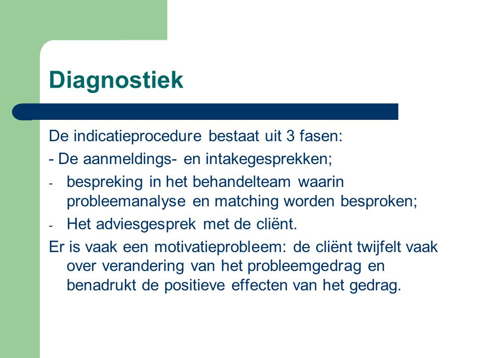 Diagnostiek De indicatieprocedure bestaat uit 3 fasen: